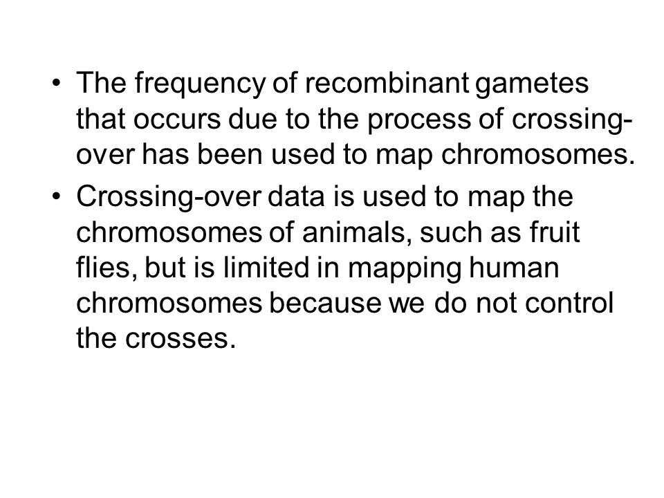 The frequency of recombinant gametes that occurs due to the process of crossing-over has been used to map chromosomes.