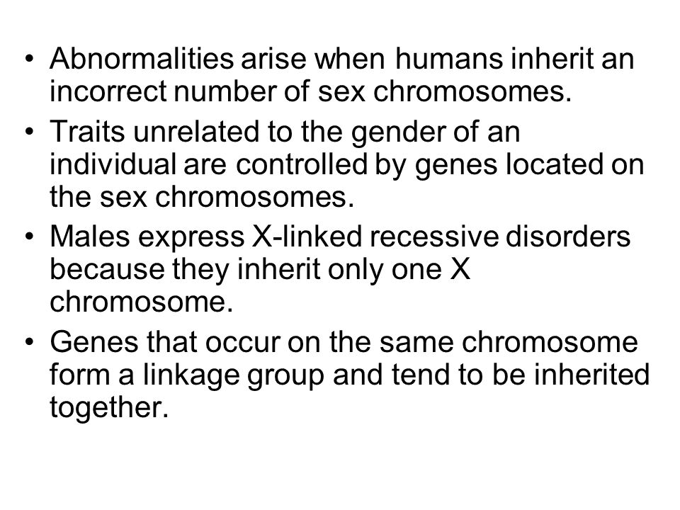 Abnormalities arise when humans inherit an incorrect number of sex chromosomes.
