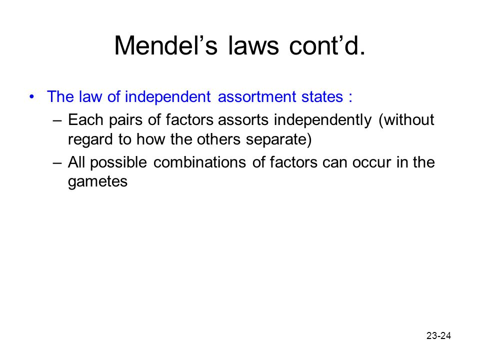 Mendel's laws cont'd. The law of independent assortment states :