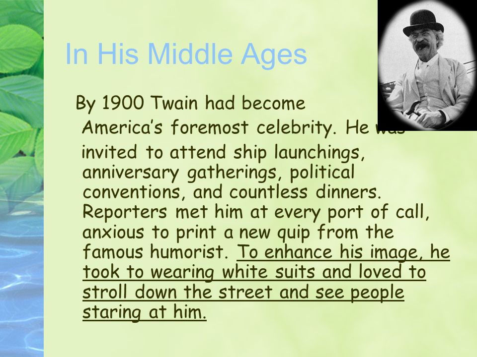 In His Middle Ages By 1900 Twain had become