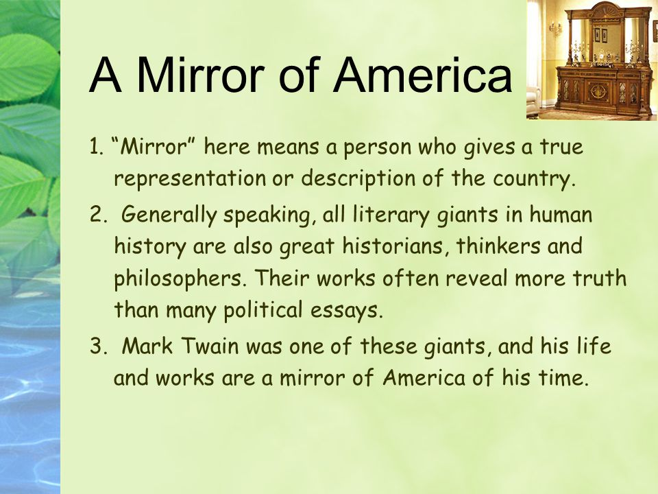 A Mirror of America 1. Mirror here means a person who gives a true representation or description of the country.