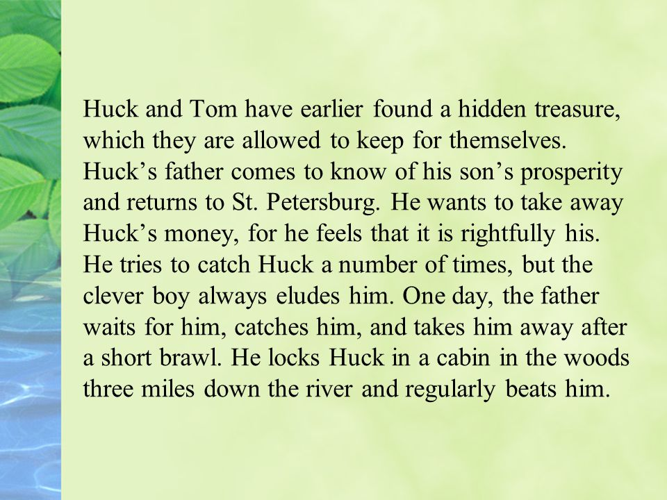 Huck and Tom have earlier found a hidden treasure, which they are allowed to keep for themselves.