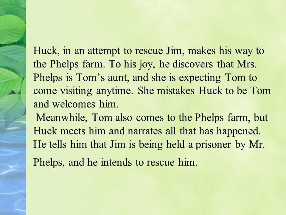 Huck, in an attempt to rescue Jim, makes his way to the Phelps farm