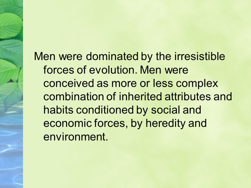 Men were dominated by the irresistible forces of evolution