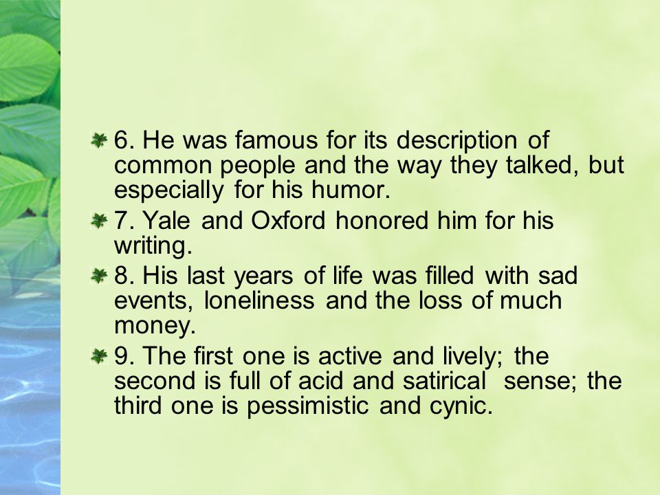 6. He was famous for its description of common people and the way they talked, but especially for his humor.