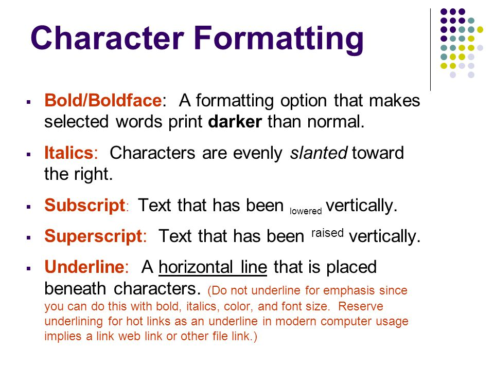 Character Formatting Bold/Boldface: A formatting option that makes selected words print darker than normal.
