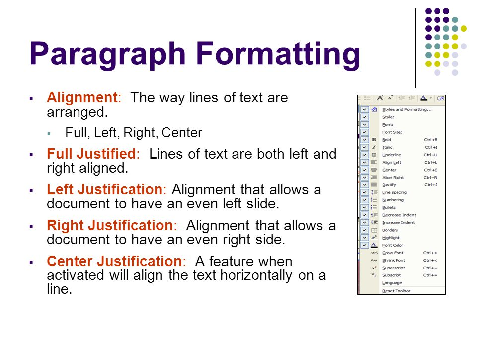 Paragraph Formatting Alignment: The way lines of text are arranged.
