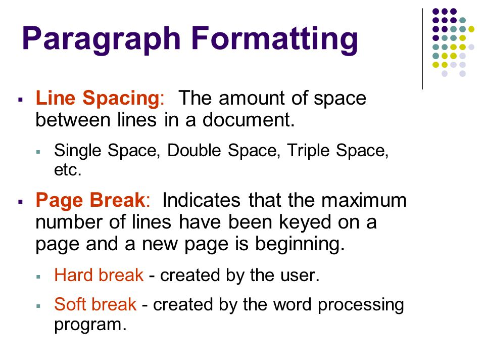 Paragraph Formatting Line Spacing: The amount of space between lines in a document. Single Space, Double Space, Triple Space, etc.