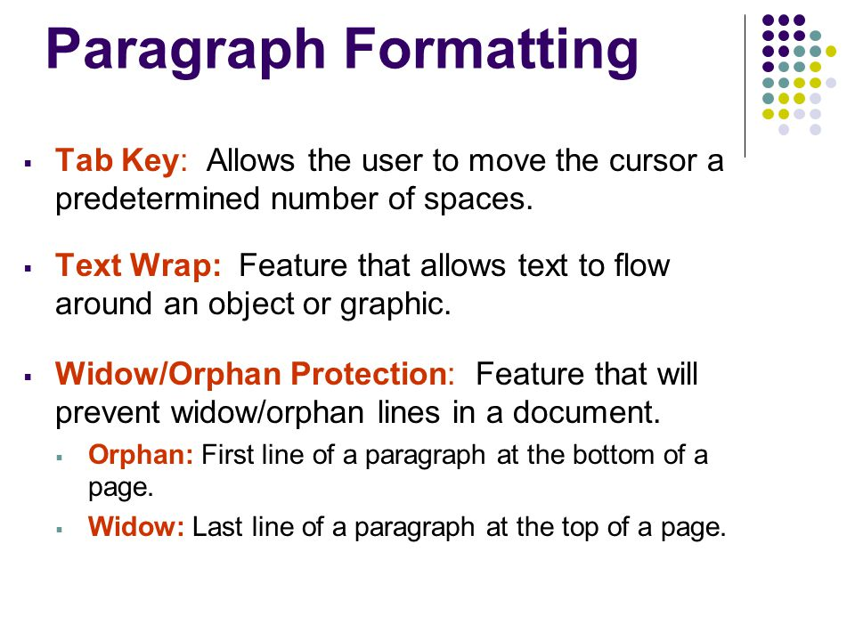 Paragraph Formatting Tab Key: Allows the user to move the cursor a predetermined number of spaces.