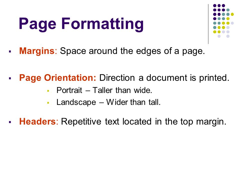 Page Formatting Margins: Space around the edges of a page.