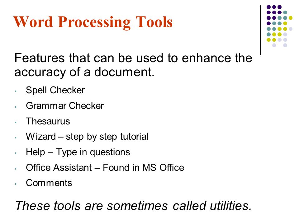 Word Processing Tools Features that can be used to enhance the accuracy of a document. Spell Checker.