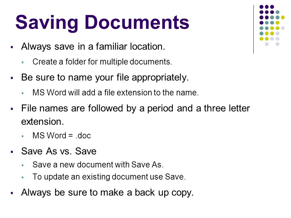 Saving Documents Always save in a familiar location.