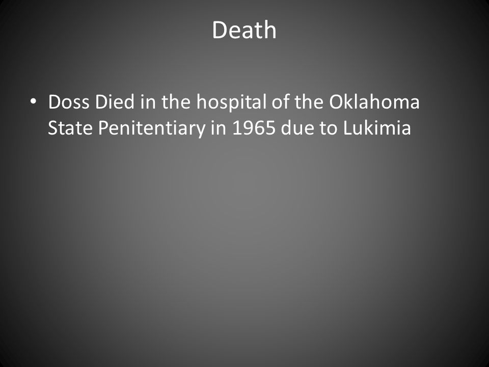 Death Doss Died in the hospital of the Oklahoma State Penitentiary in 1965 due to Lukimia