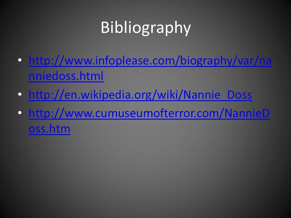 Bibliography http://www.infoplease.com/biography/var/nanniedoss.html