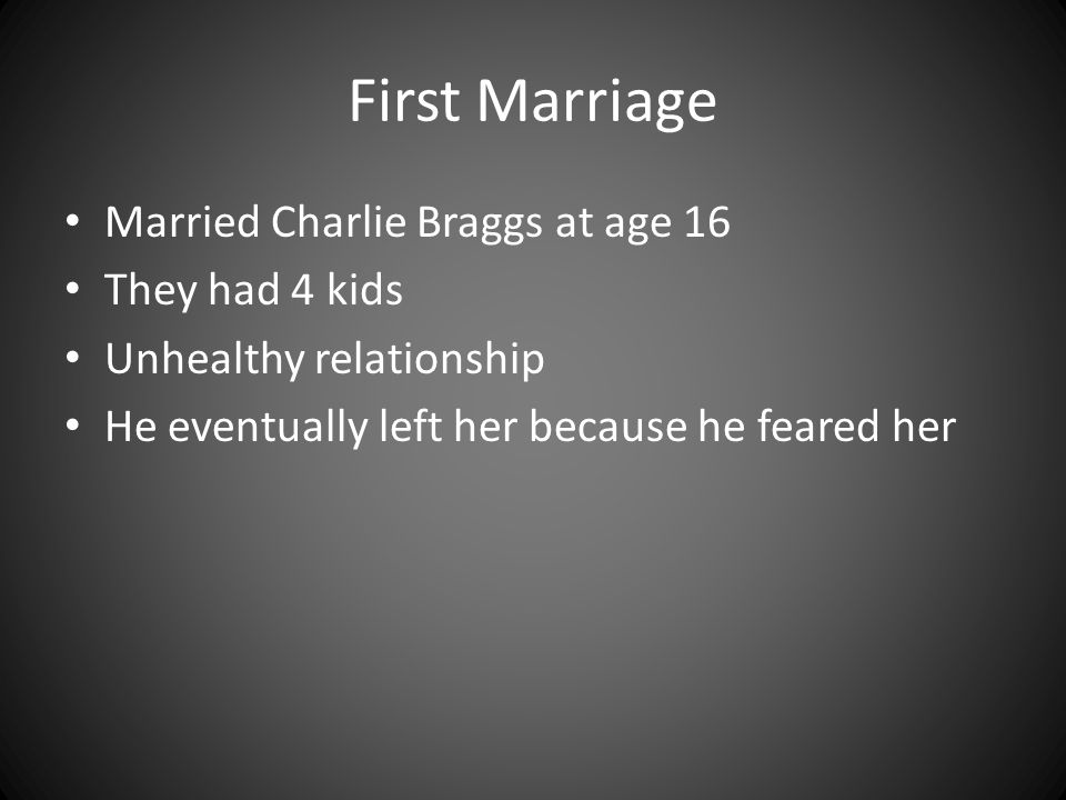 First Marriage Married Charlie Braggs at age 16 They had 4 kids