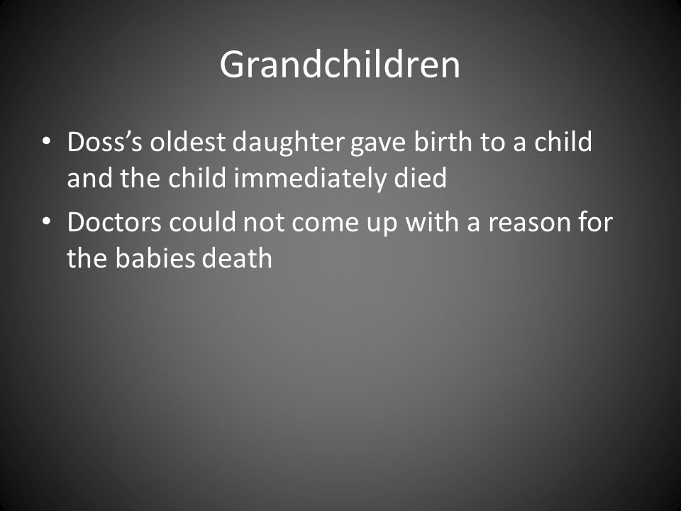 Grandchildren Doss's oldest daughter gave birth to a child and the child immediately died.