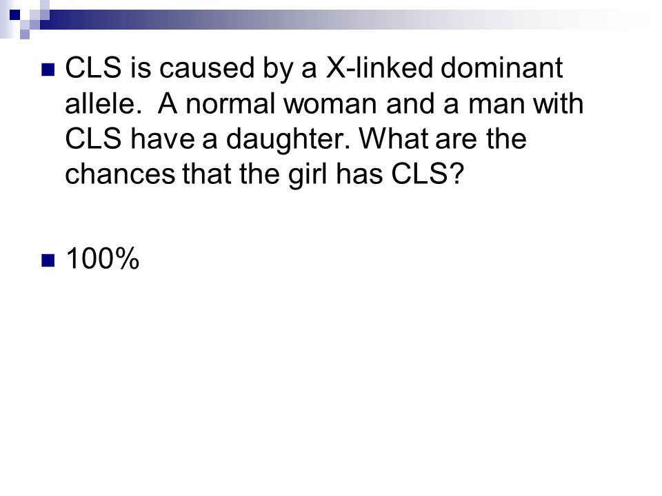 CLS is caused by a X-linked dominant allele