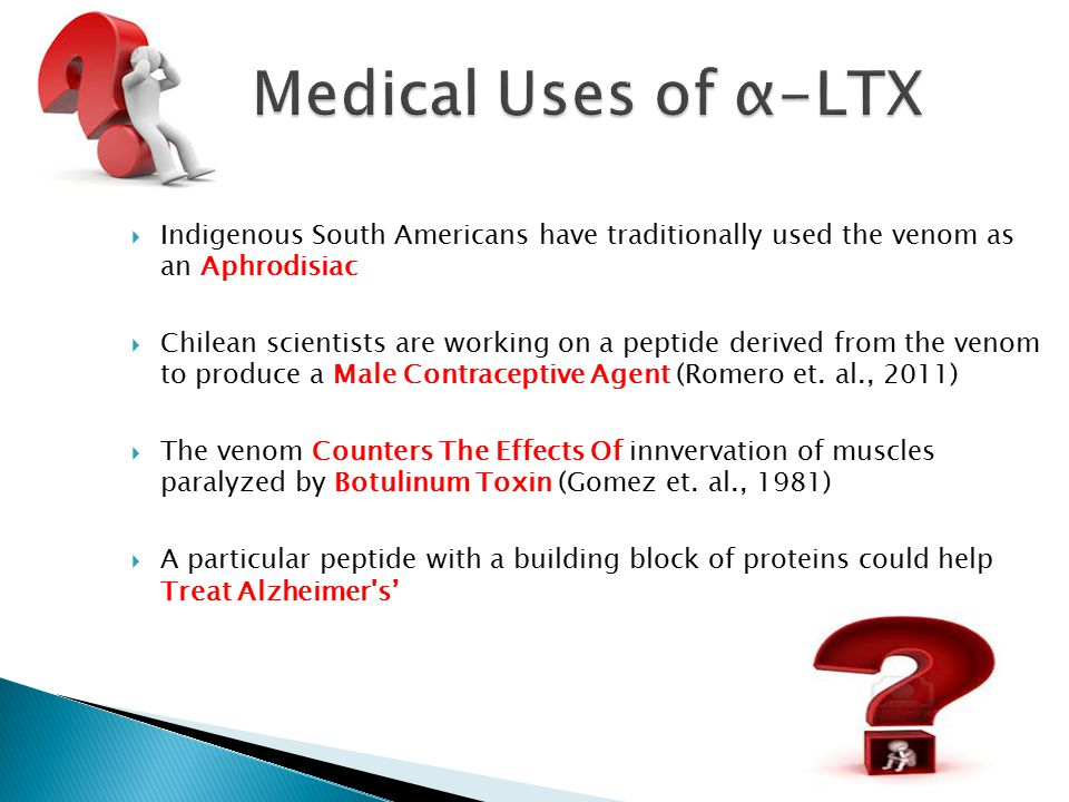 Medical Uses of α-LTX Indigenous South Americans have traditionally used the venom as an Aphrodisiac.