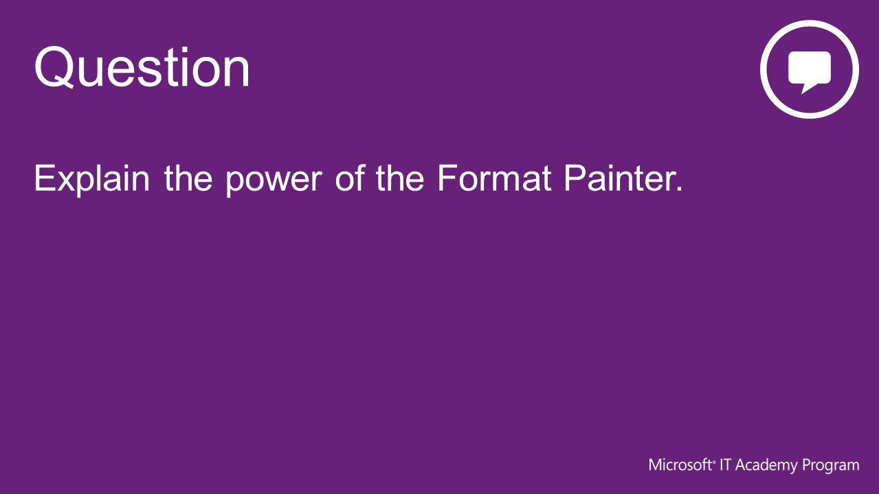 Explain the power of the Format Painter.
