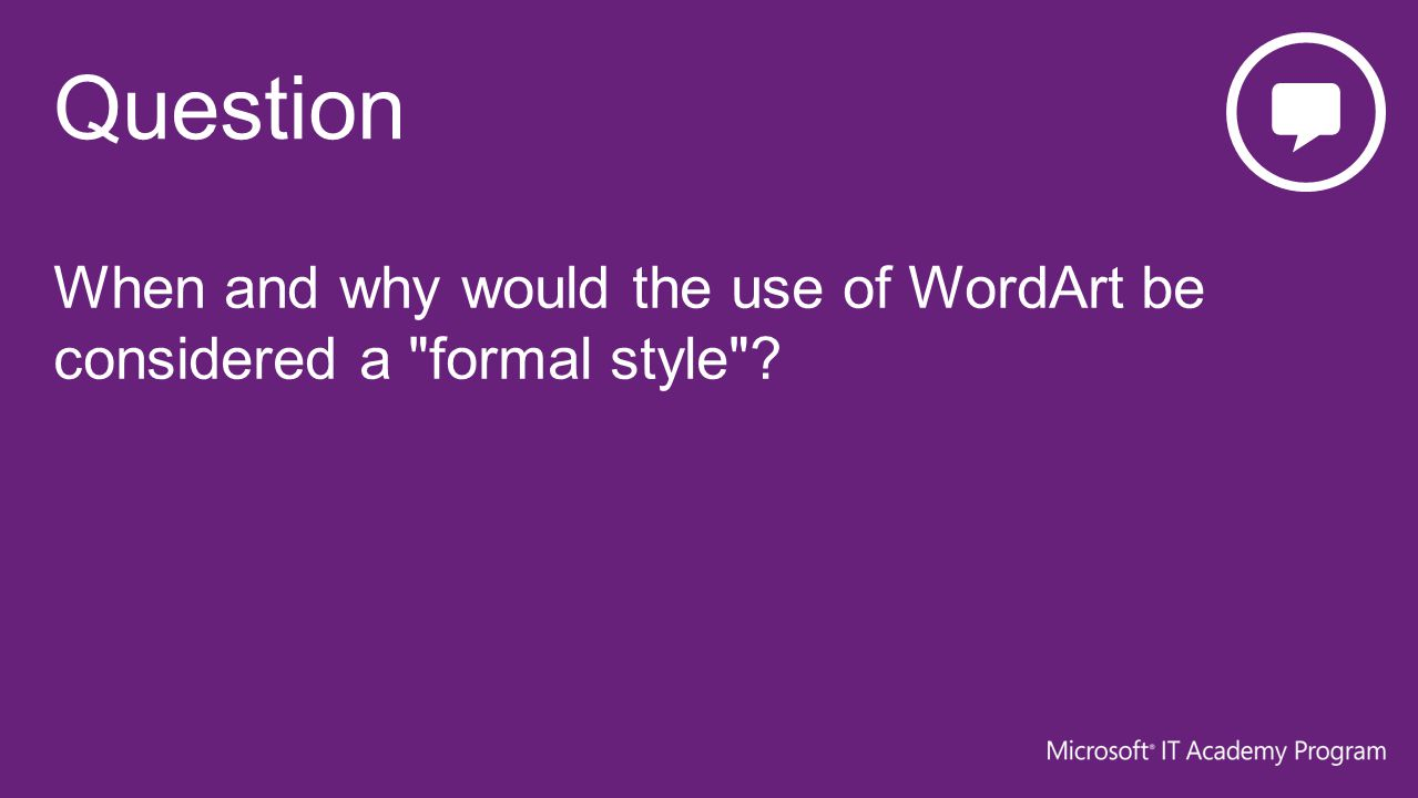 When and why would the use of WordArt be considered a formal style