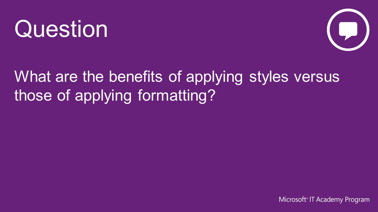 What are the benefits of applying styles versus those of applying formatting