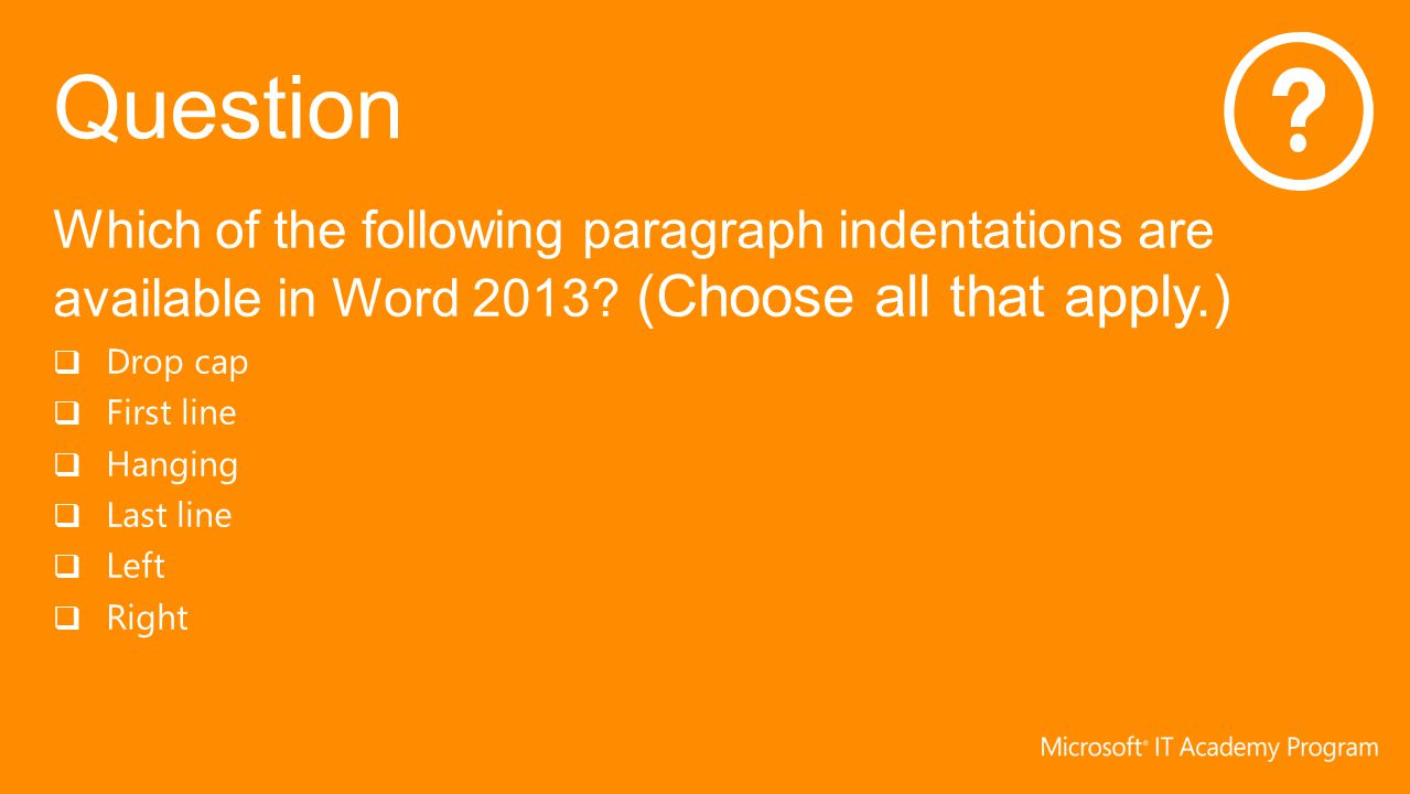 Which of the following paragraph indentations are available in Word 2013 (Choose all that apply.)