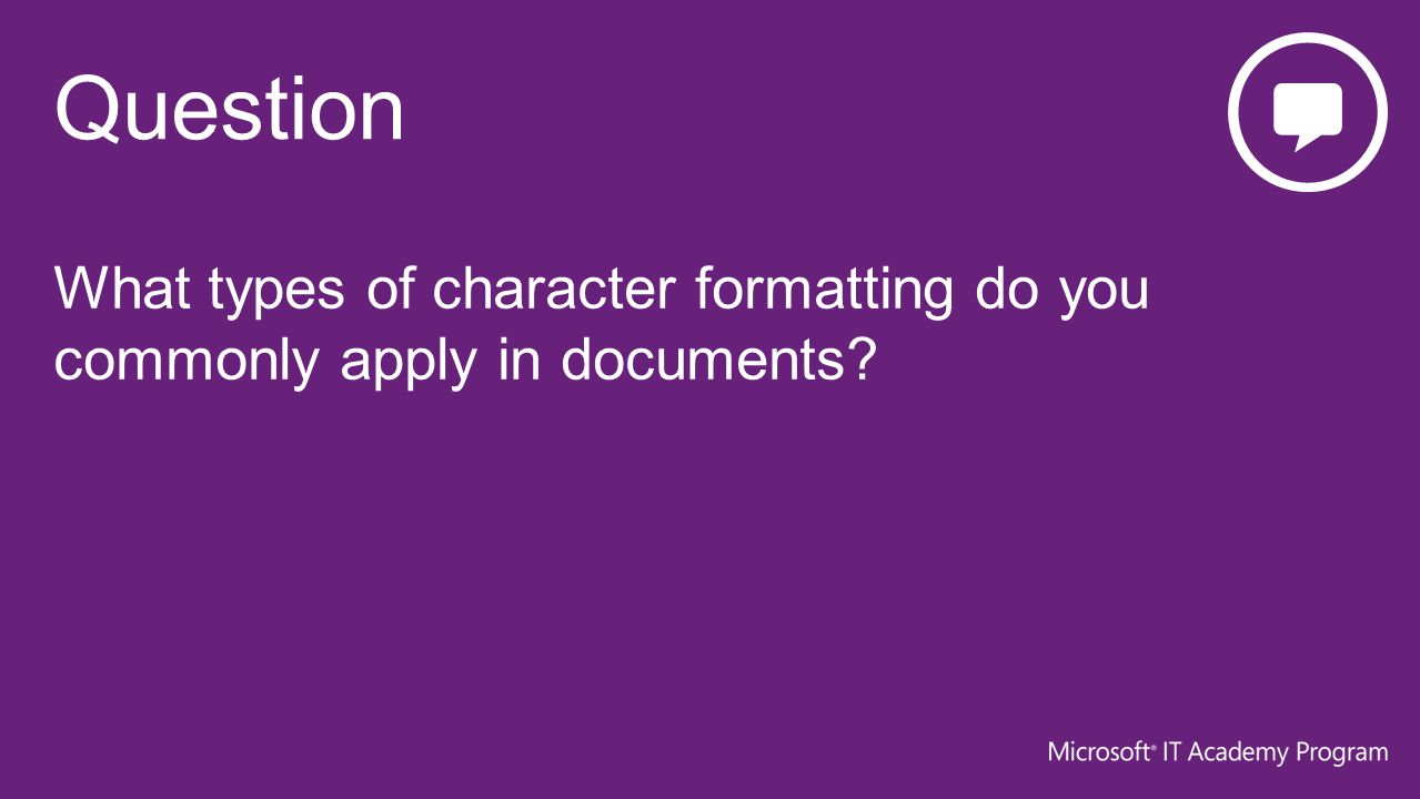 What types of character formatting do you commonly apply in documents