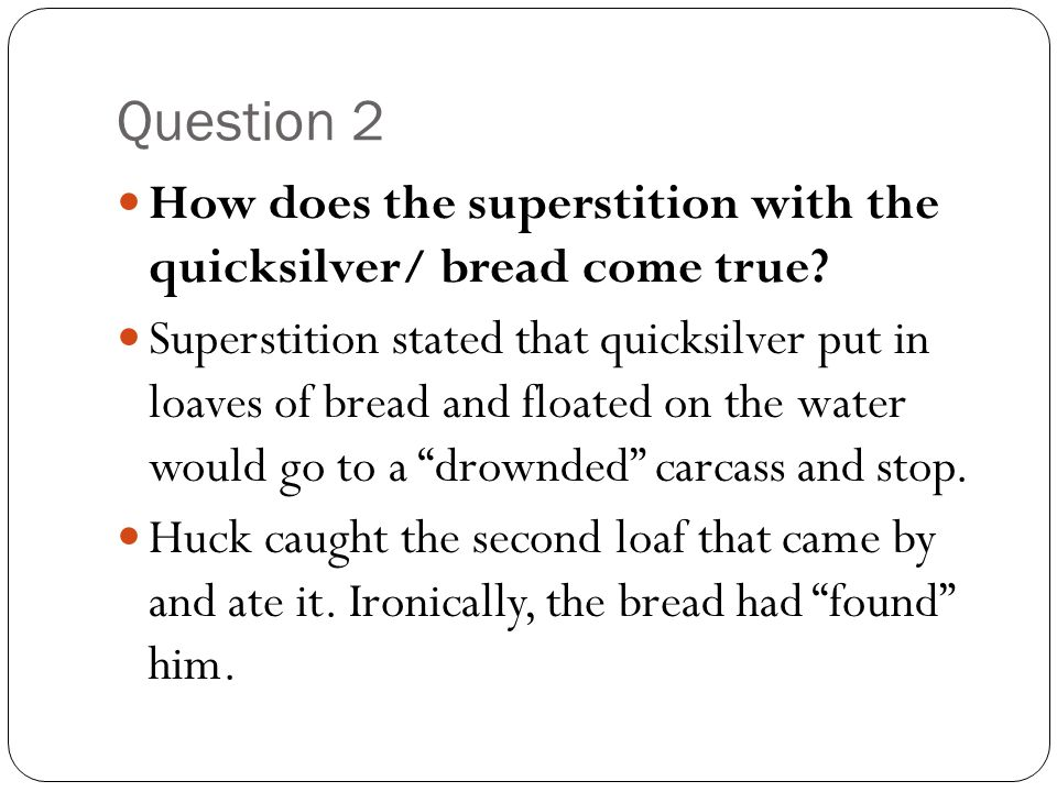 Question 2 How does the superstition with the quicksilver/ bread come true