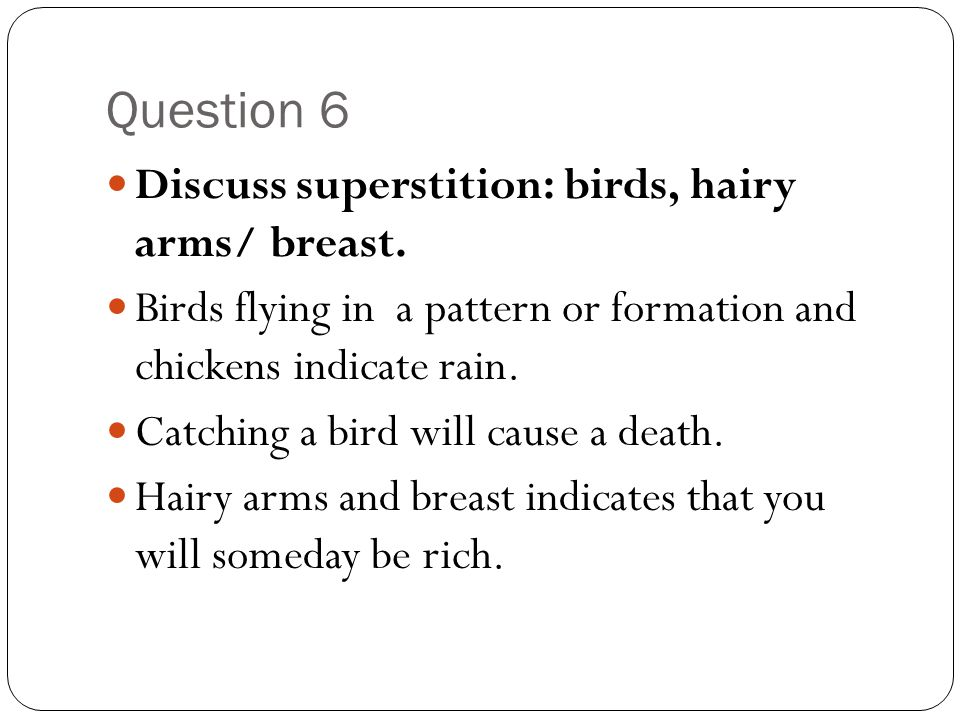 Question 6 Discuss superstition: birds, hairy arms/ breast.