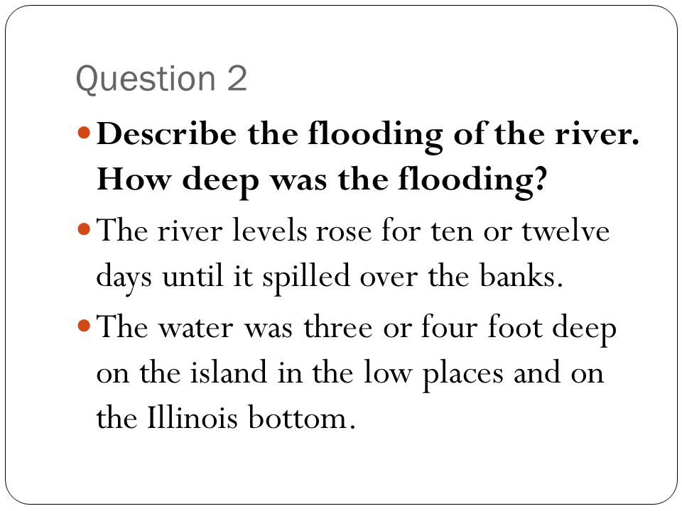 Question 2 Describe the flooding of the river. How deep was the flooding