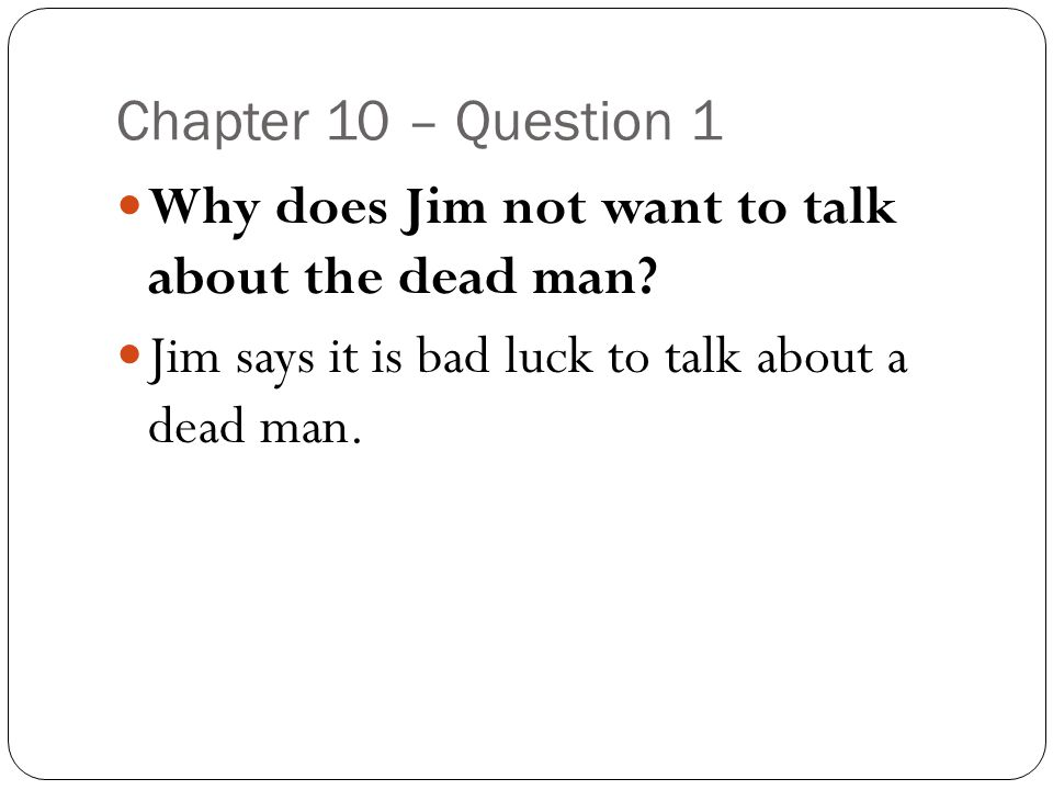 Chapter 10 – Question 1 Why does Jim not want to talk about the dead man.