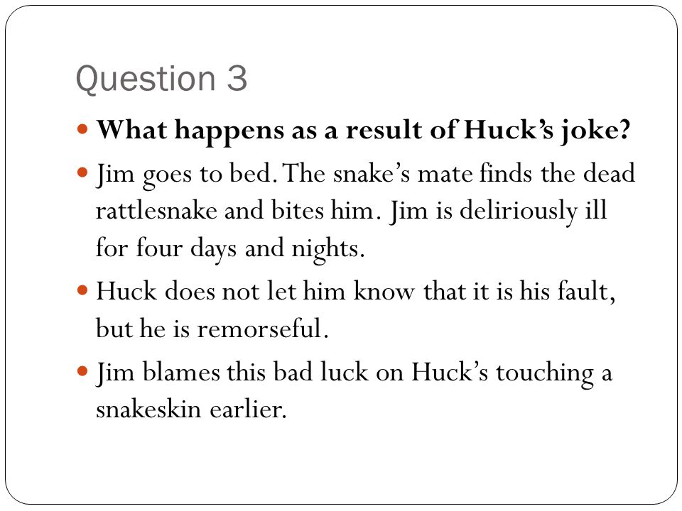 Question 3 What happens as a result of Huck's joke