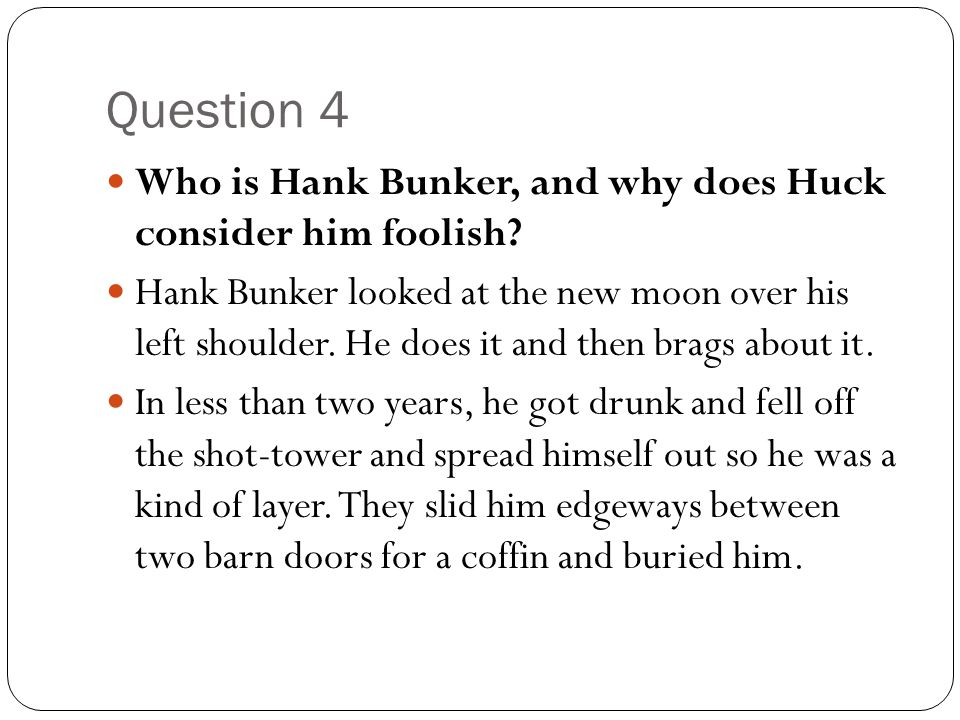 Question 4 Who is Hank Bunker, and why does Huck consider him foolish