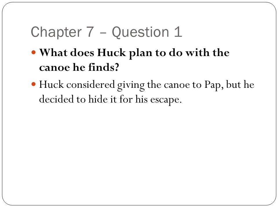 Chapter 7 – Question 1 What does Huck plan to do with the canoe he finds