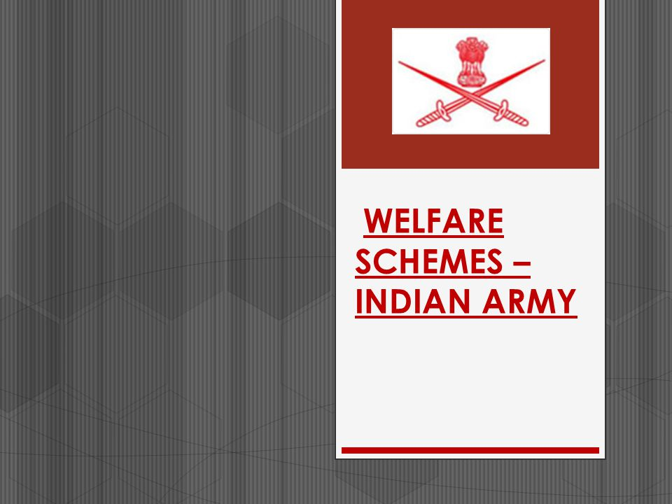 WELFARE SCHEMES – INDIAN ARMY