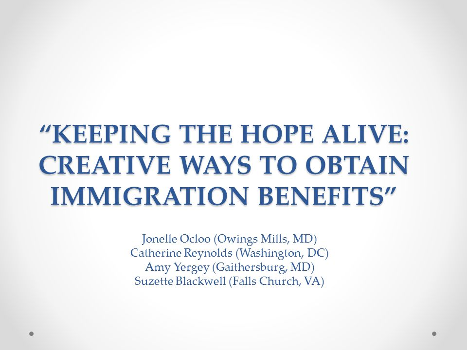 KEEPING THE HOPE ALIVE: CREATIVE WAYS TO OBTAIN IMMIGRATION BENEFITS