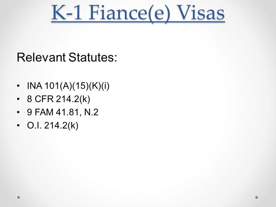 K-1 Fiance(e) Visas Relevant Statutes: INA 101(A)(15)(K)(i)