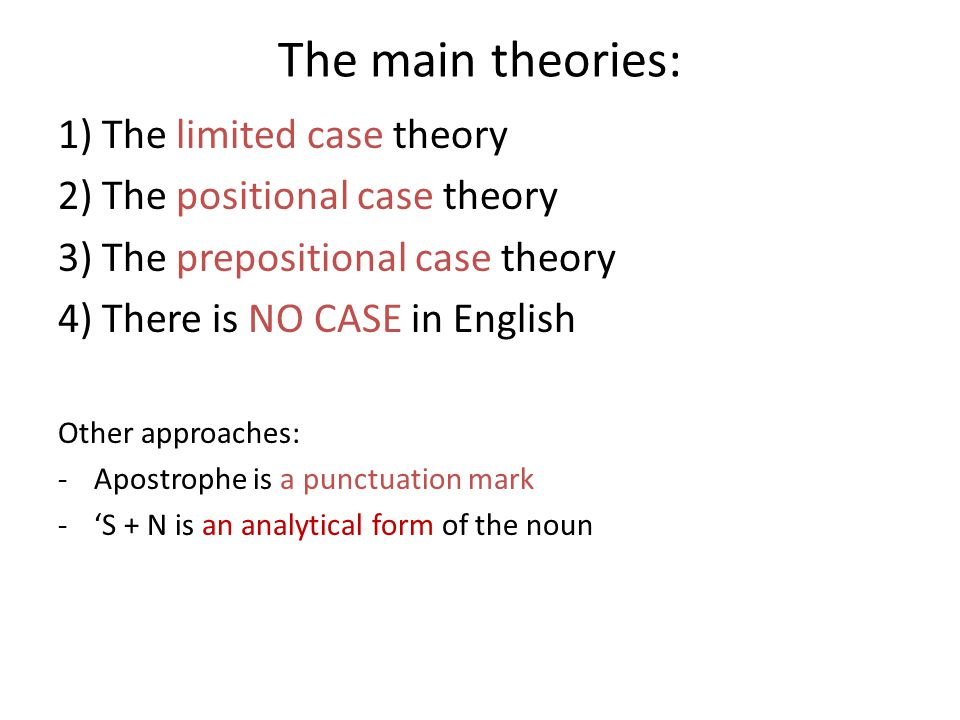 The main theories: 1) The limited case theory