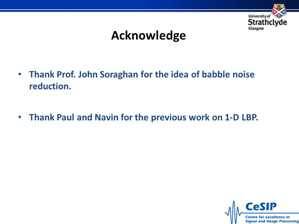 Acknowledge Thank Prof. John Soraghan for the idea of babble noise reduction.