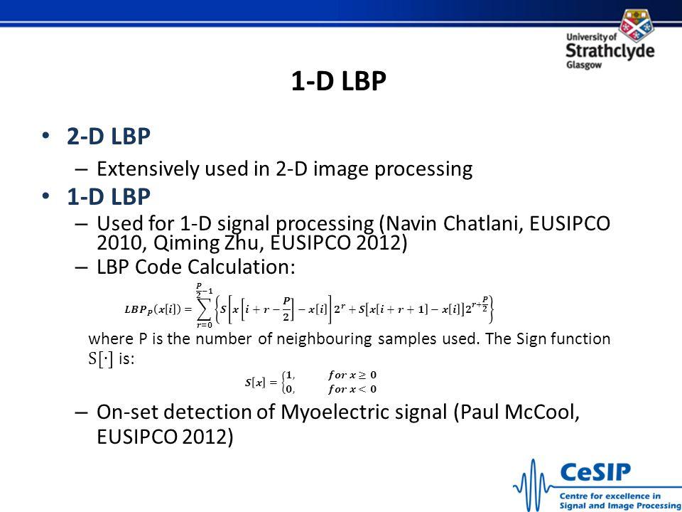 1-D LBP 2-D LBP 1-D LBP Extensively used in 2-D image processing