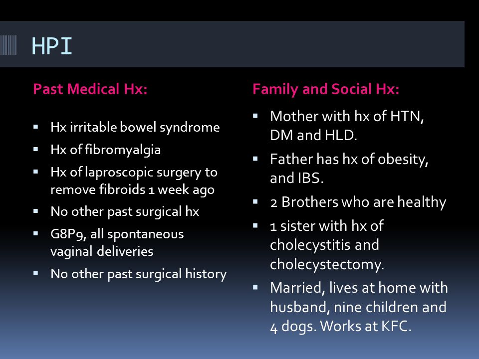 HPI Past Medical Hx: Family and Social Hx: