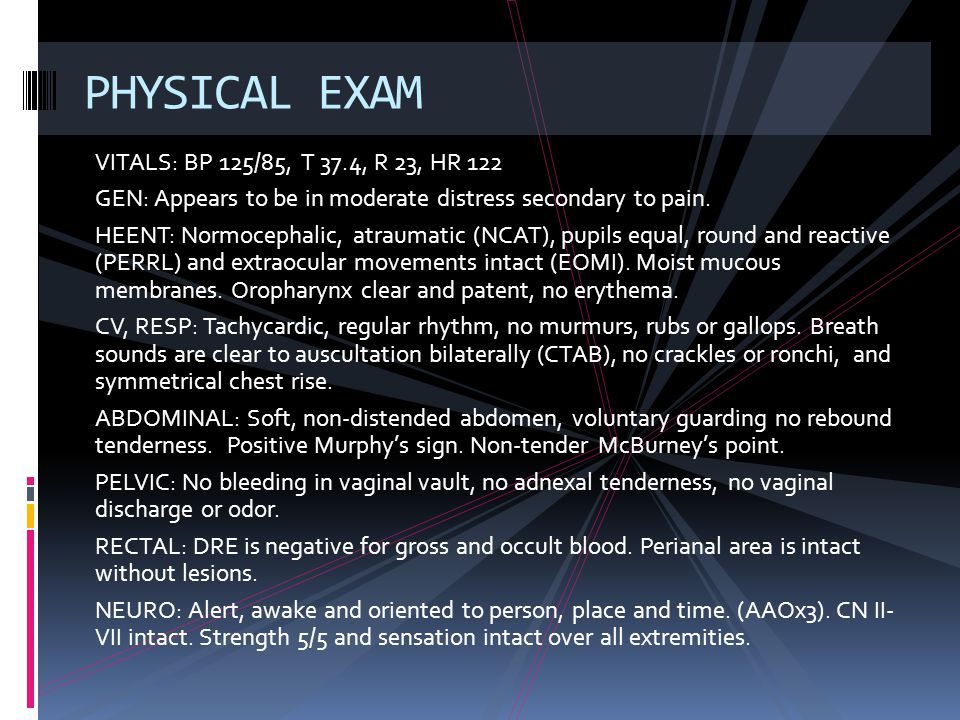 PHYSICAL EXAM VITALS: BP 125/85, T 37.4, R 23, HR 122