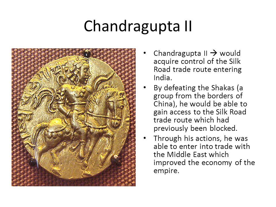 Chandragupta II Chandragupta II  would acquire control of the Silk Road trade route entering India.