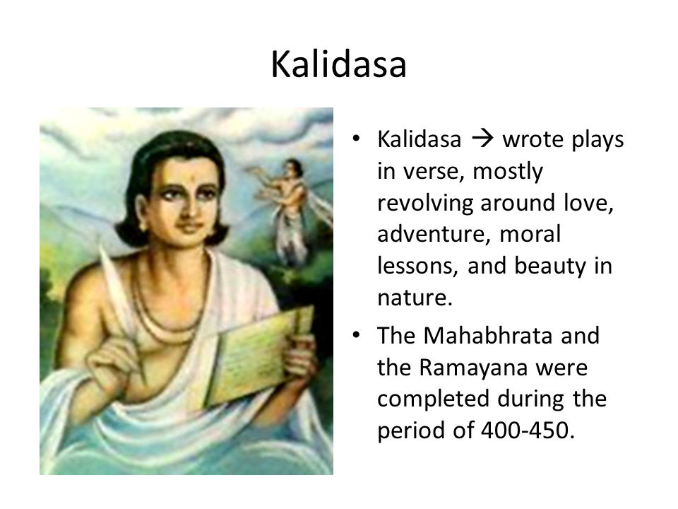 Kalidasa Kalidasa  wrote plays in verse, mostly revolving around love, adventure, moral lessons, and beauty in nature.