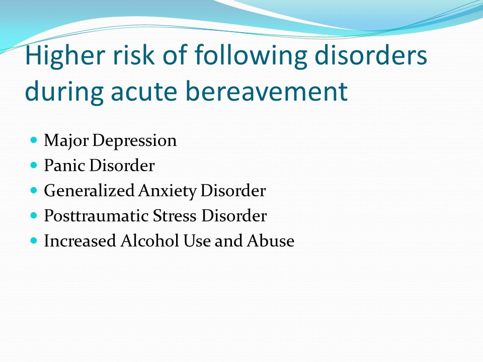 Higher risk of following disorders during acute bereavement
