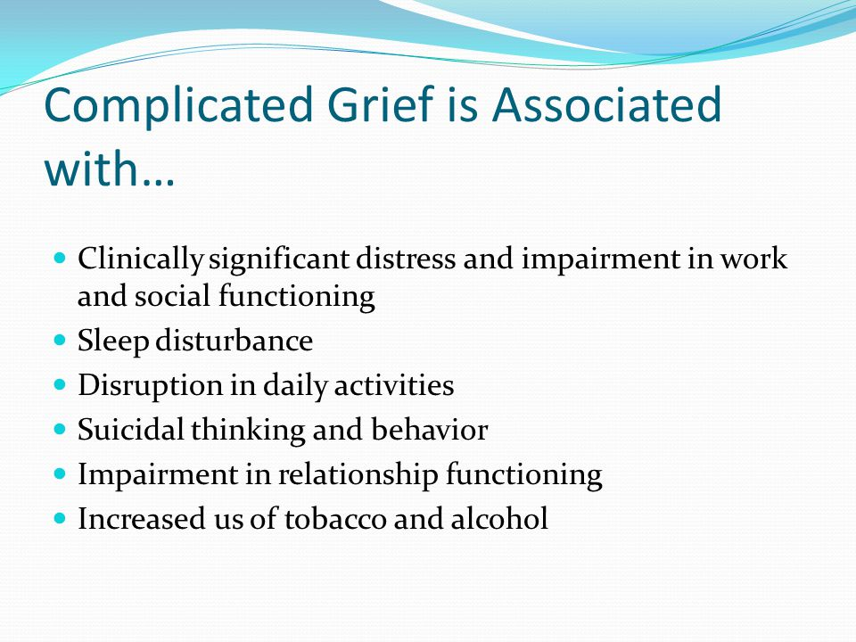 Complicated Grief is Associated with…