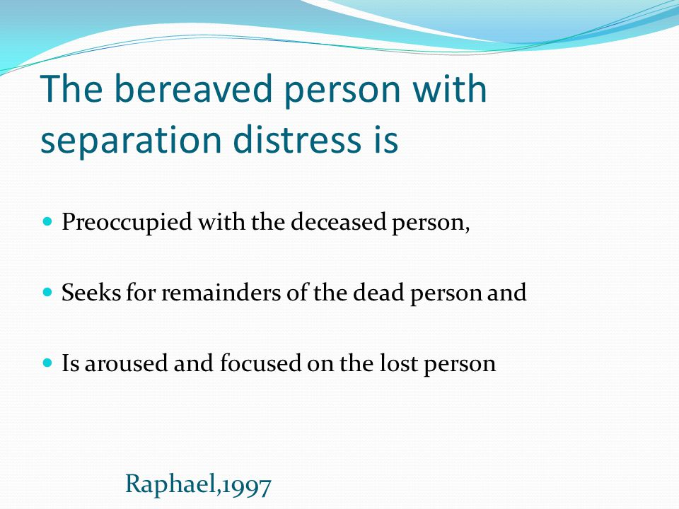 The bereaved person with separation distress is