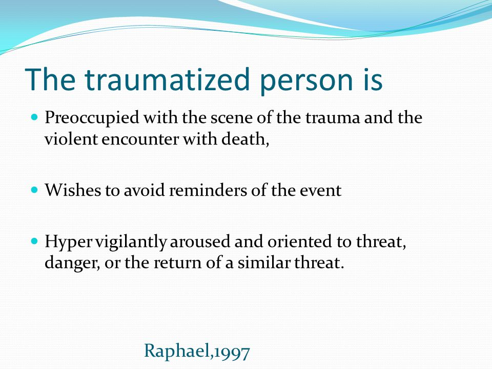 The traumatized person is