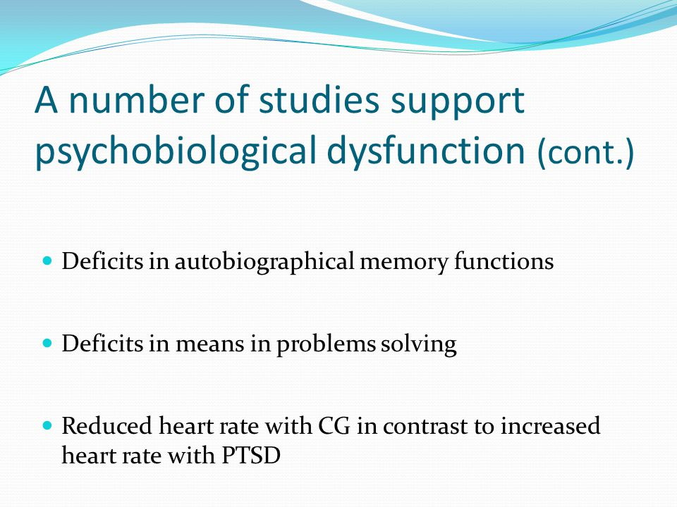 A number of studies support psychobiological dysfunction (cont.)