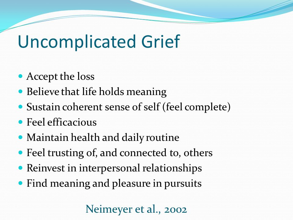 Uncomplicated Grief Neimeyer et al., 2002 Accept the loss